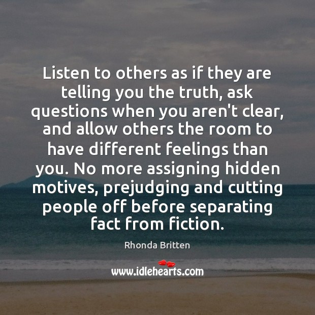 Listen to others as if they are telling you the truth, ask Image