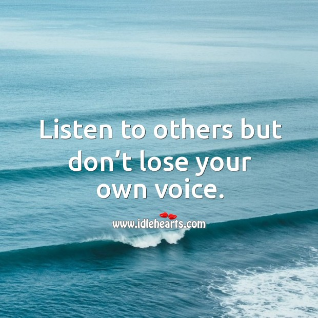Image, Listen to others but don't lose your own voice.