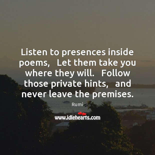 Listen to presences inside poems,   Let them take you where they will. Image