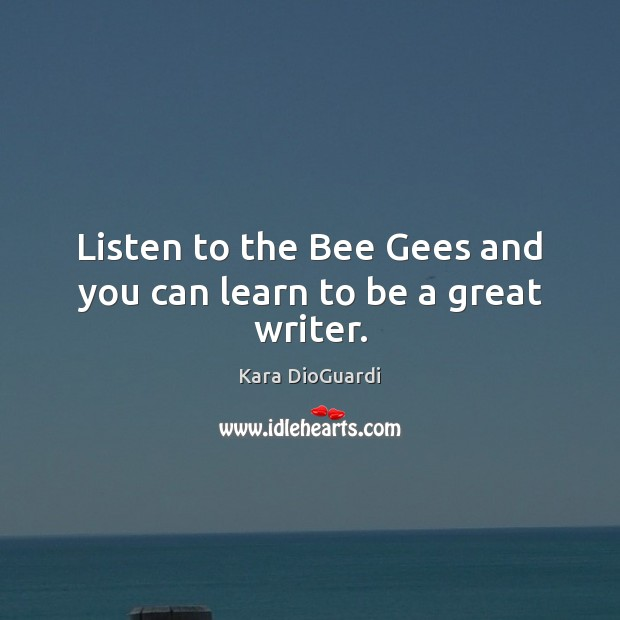 Image, Listen to the Bee Gees and you can learn to be a great writer.