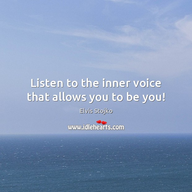 Listen to the inner voice that allows you to be you! Be You Quotes Image