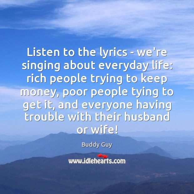 Listen to the lyrics – we're singing about everyday life: rich people Image