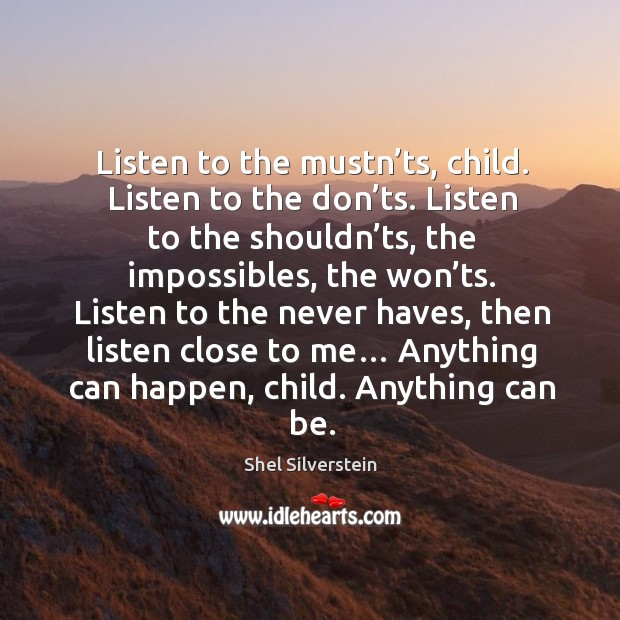 Image, Listen to the mustn'ts, child. Listen to the don'ts.