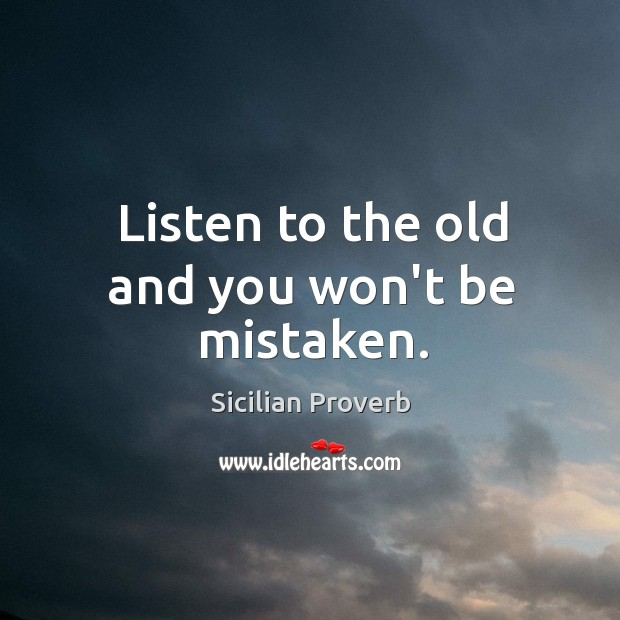 Listen to the old and you won't be mistaken. Image