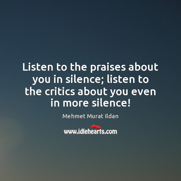 Image, Listen to the praises about you in silence; listen to the critics
