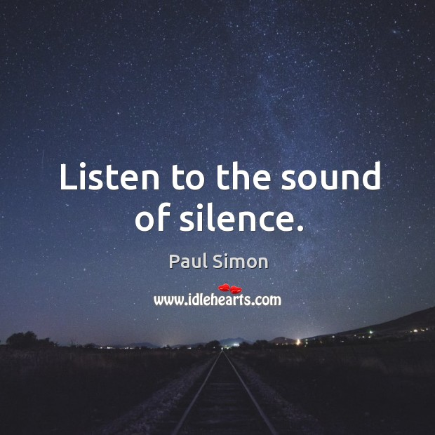 Listen to the sound of silence. Image