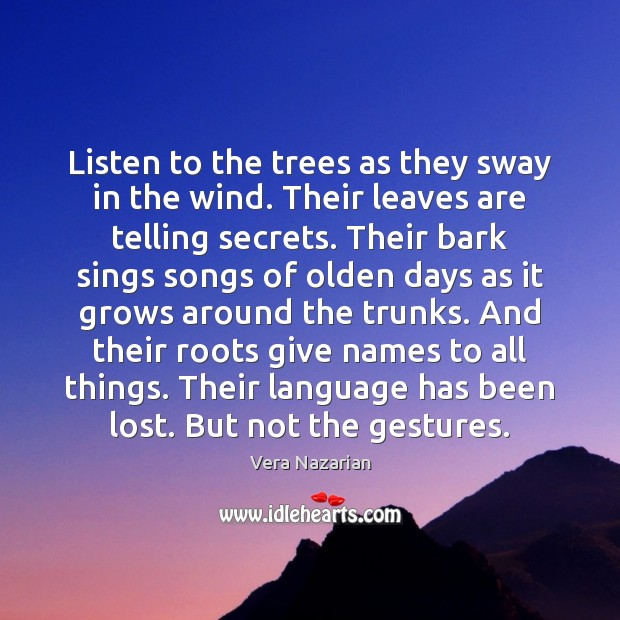 Listen to the trees as they sway in the wind. Their leaves Vera Nazarian Picture Quote