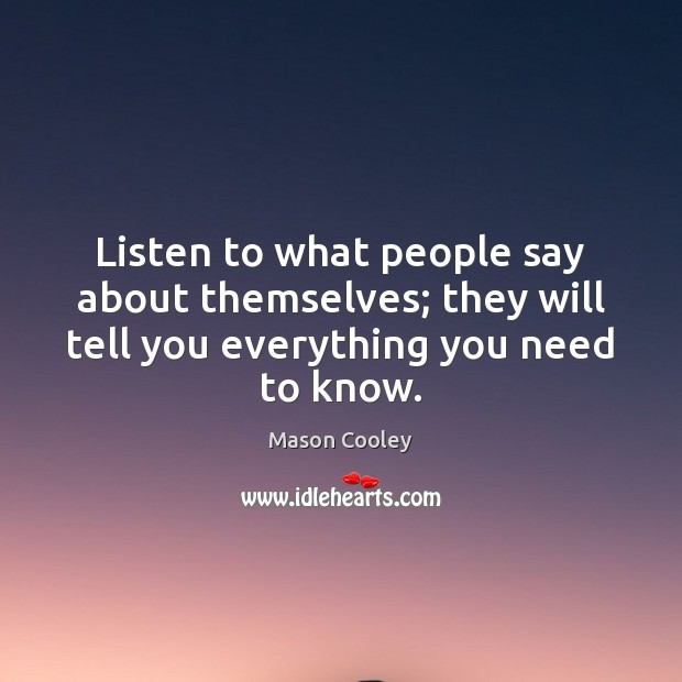 Listen to what people say about themselves; they will tell you everything Image