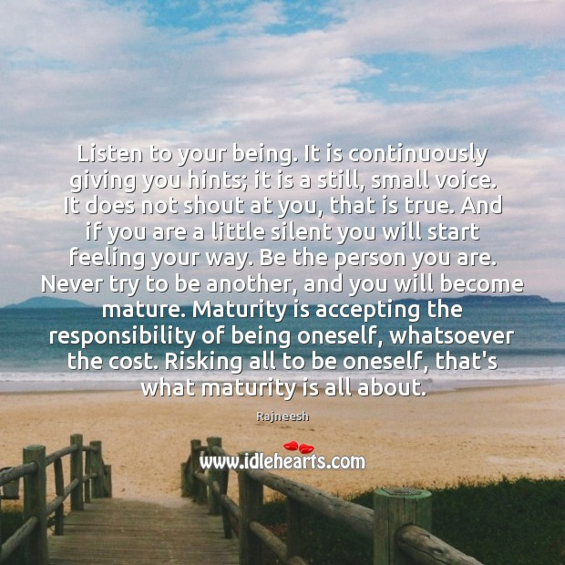 Listen to your being. It is continuously giving you hints; it is Maturity Quotes Image