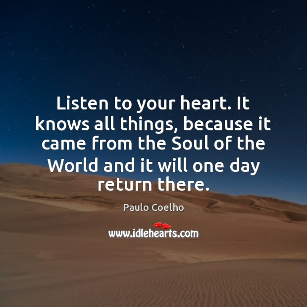 Listen to your heart. It knows all things, because it came from Image