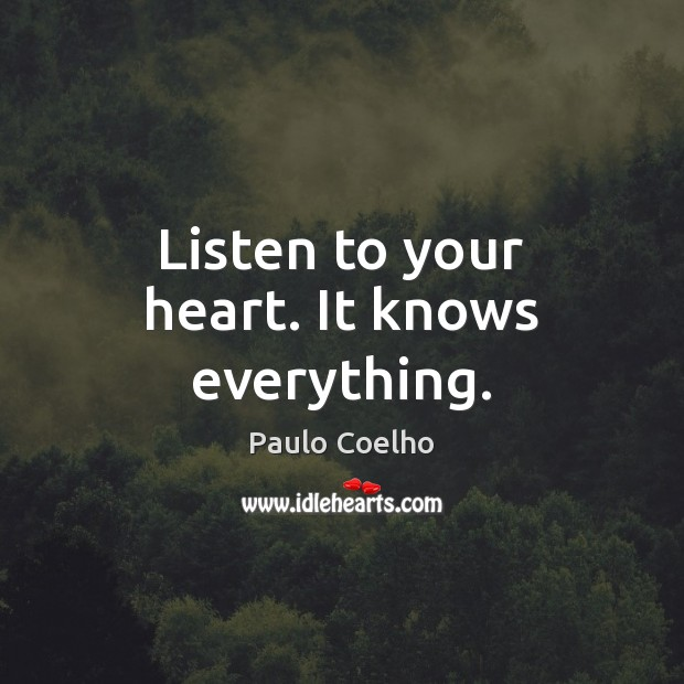 Listen to your heart. It knows everything. Paulo Coelho Picture Quote