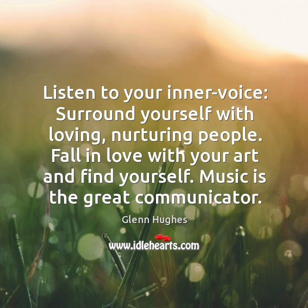 Listen to your inner-voice: Surround yourself with loving, nurturing people. Fall in Image