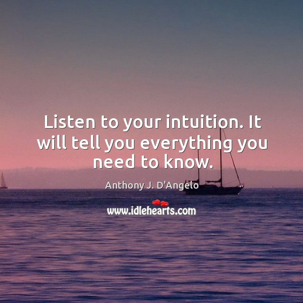 Image, Listen to your intuition. It will tell you everything you need to know.