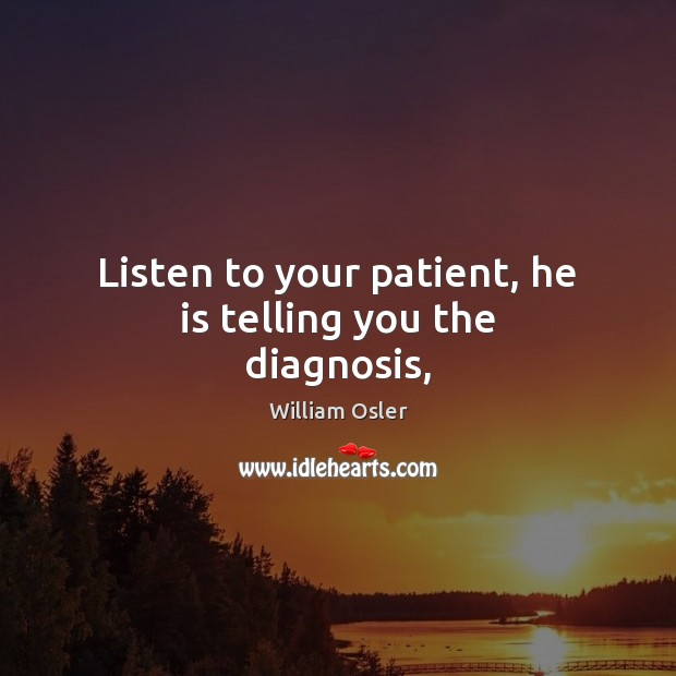 Image, Listen to your patient, he is telling you the diagnosis,