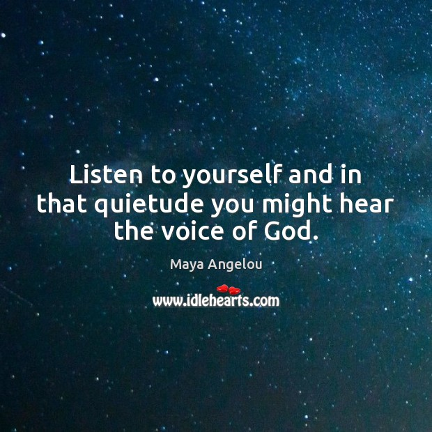 Image, Listen to yourself and in that quietude you might hear the voice of God.