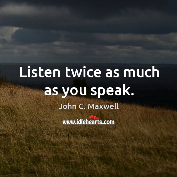 Image, Listen twice as much as you speak.