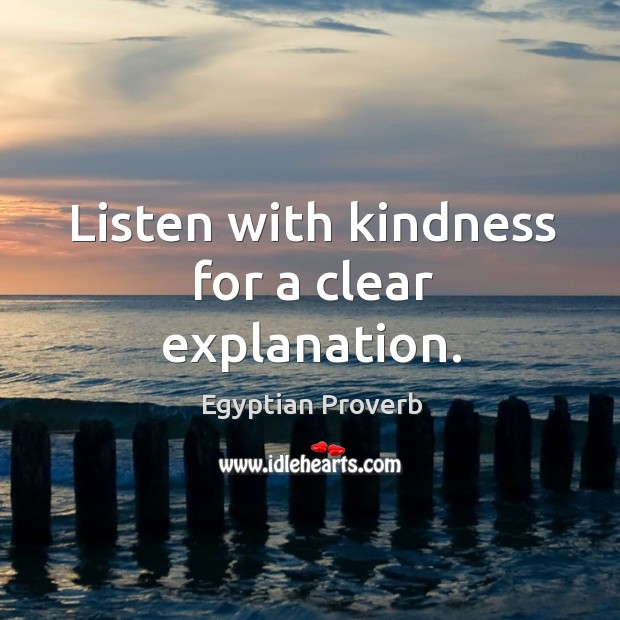 Listen with kindness for a clear explanation. Egyptian Proverbs Image