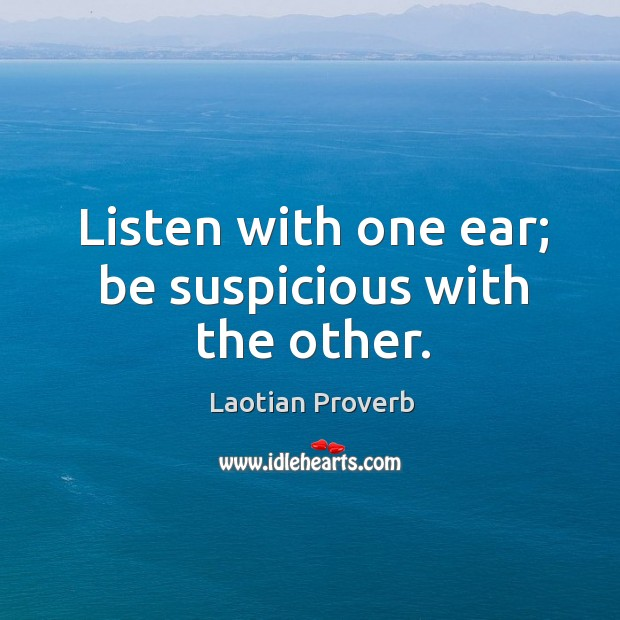 Listen with one ear; be suspicious with the other. Laotian Proverbs Image