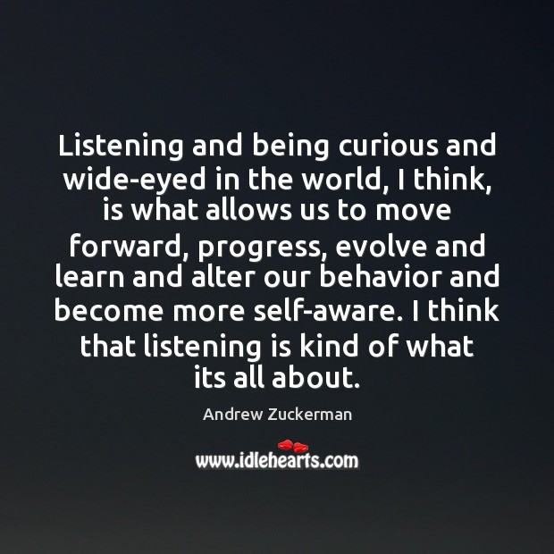 Image, Listening and being curious and wide-eyed in the world, I think, is