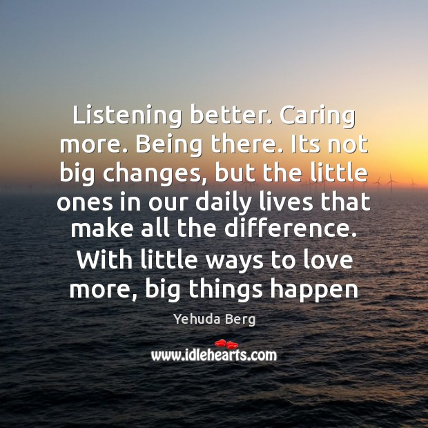 Listening better. Caring more. Being there. Its not big changes, but the Image