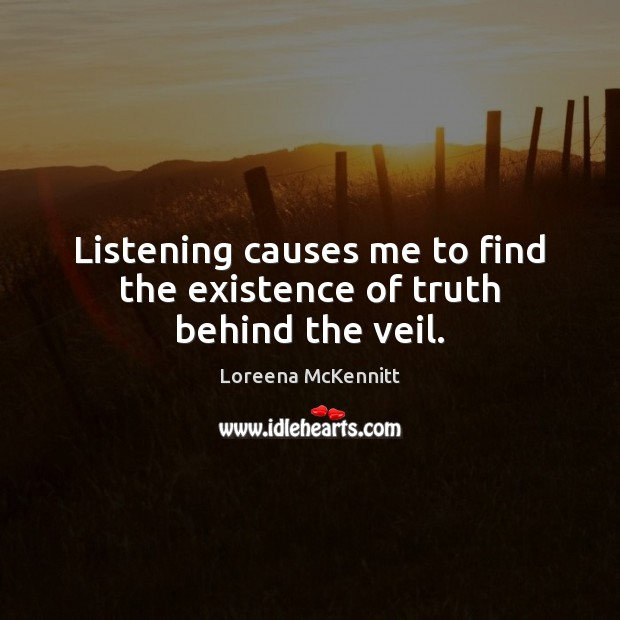 Listening causes me to find the existence of truth behind the veil. Image