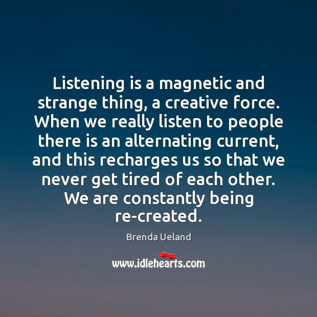 Listening is a magnetic and strange thing, a creative force. When we Image