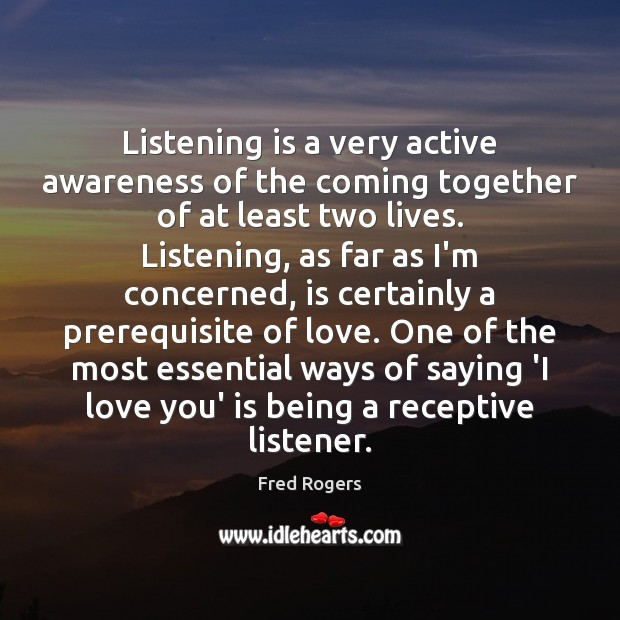 Listening is a very active awareness of the coming together of at Image