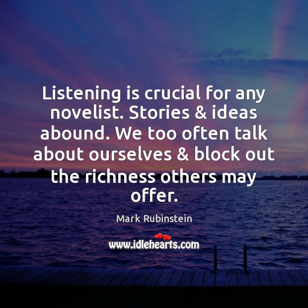 Image, Listening is crucial for any novelist. Stories & ideas abound. We too often