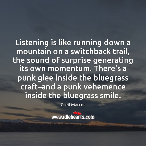 Listening is like running down a mountain on a switchback trail, the Image