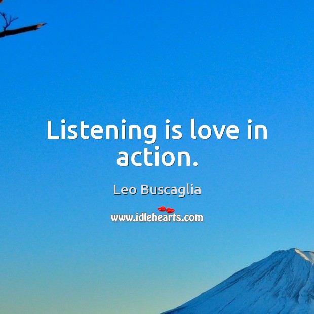 Listening is love in action. Image