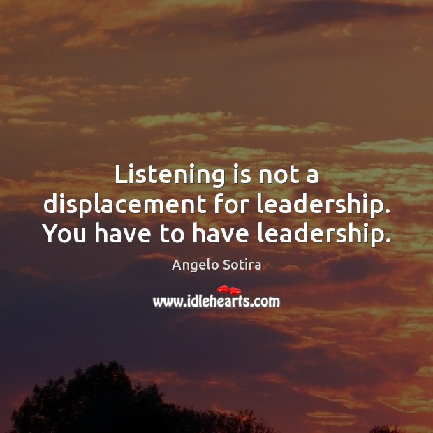 Image, Listening is not a displacement for leadership. You have to have leadership.