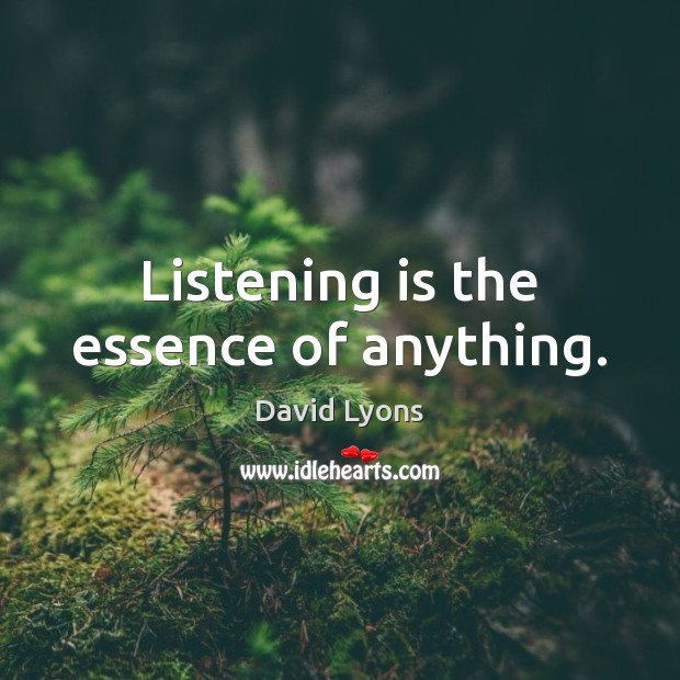 Listening is the essence of anything. Image