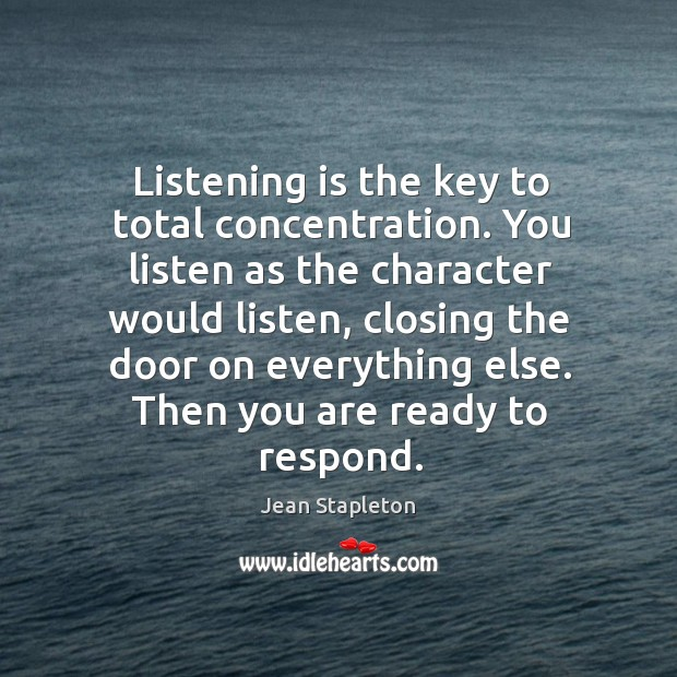 Listening is the key to total concentration. You listen as the character Image
