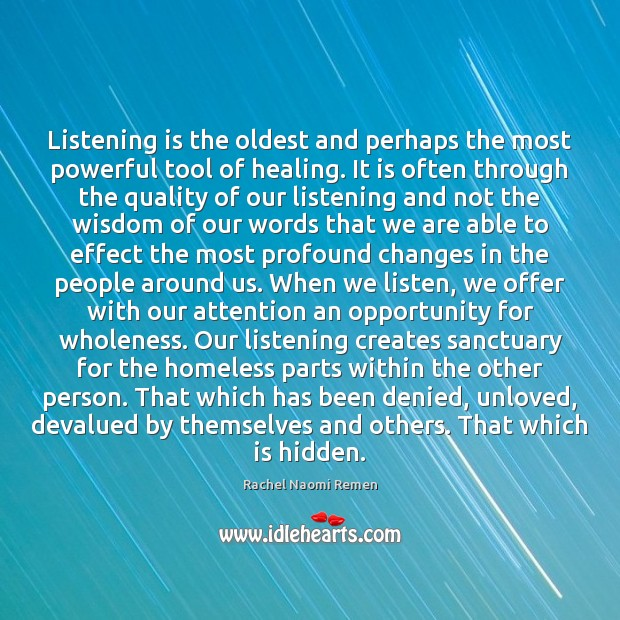 Listening is the oldest and perhaps the most powerful tool of healing. Hidden Quotes Image