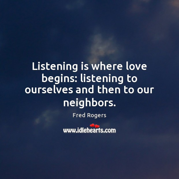 Image, Listening is where love begins: listening to ourselves and then to our neighbors.