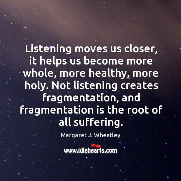 Listening moves us closer, it helps us become more whole, more healthy Image