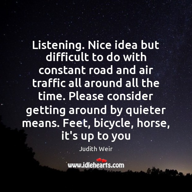 Listening. Nice idea but difficult to do with constant road and air Image