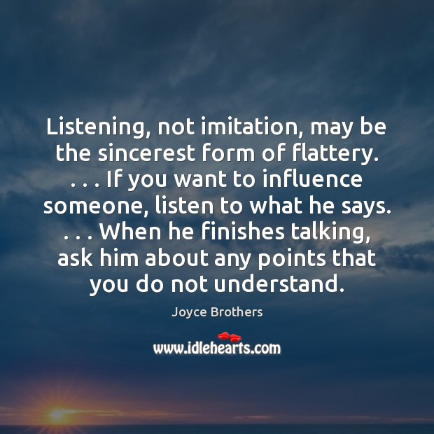 Listening, not imitation, may be the sincerest form of flattery. . . . If you Joyce Brothers Picture Quote