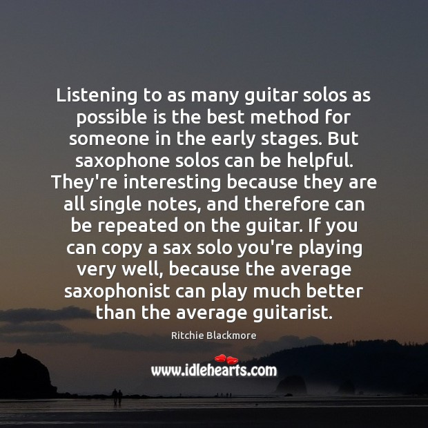 Listening to as many guitar solos as possible is the best method Ritchie Blackmore Picture Quote