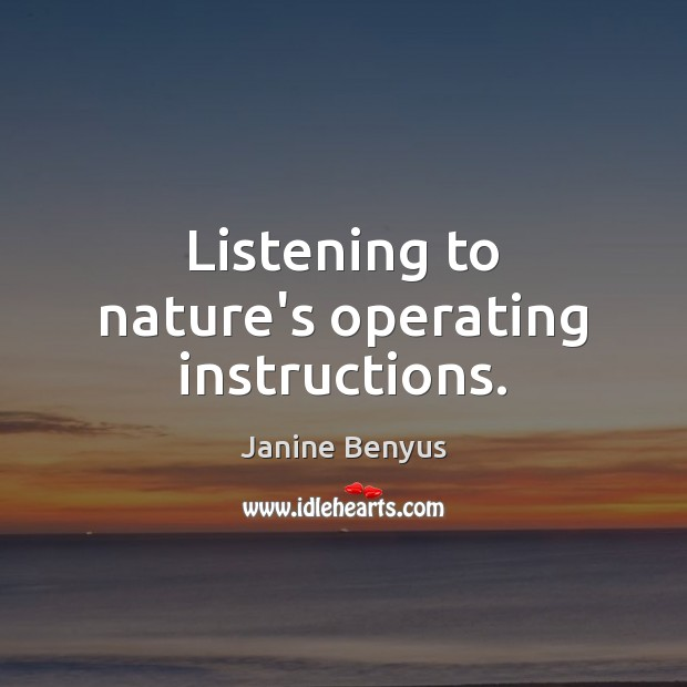 Listening to nature's operating instructions. Image
