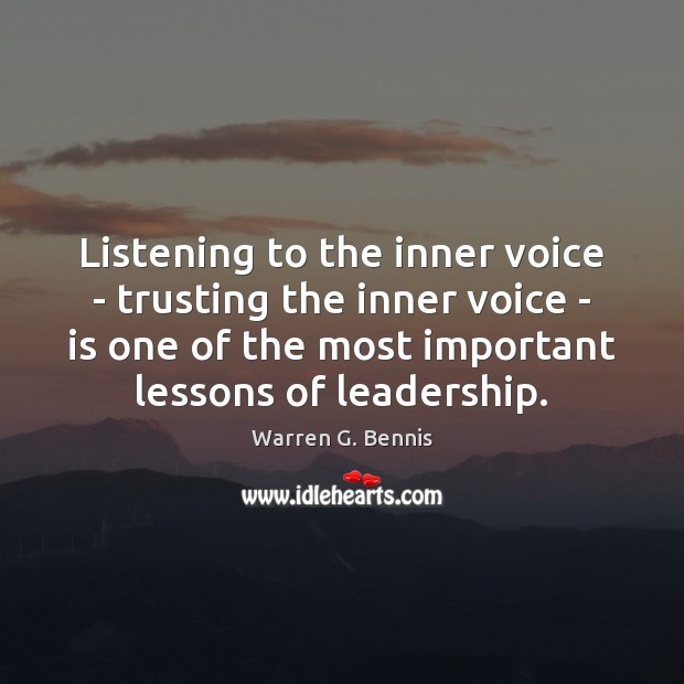 Listening to the inner voice – trusting the inner voice – is Warren G. Bennis Picture Quote