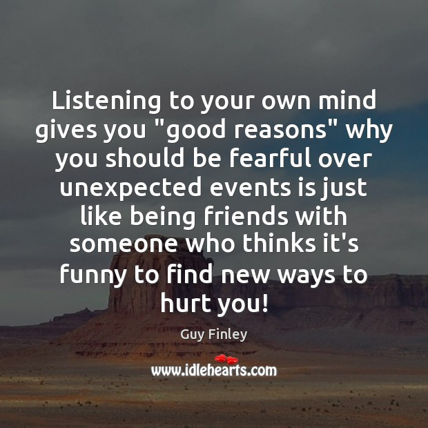 """Listening to your own mind gives you """"good reasons"""" why you should Guy Finley Picture Quote"""