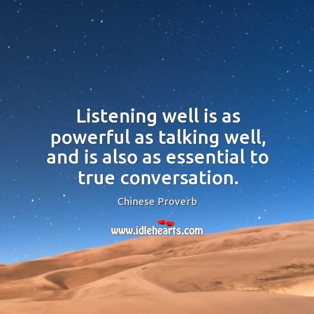 Image, Listening well is as powerful as talking well, and is also as essential to true conversation.