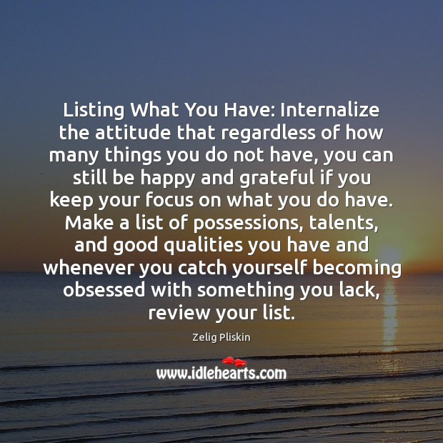 Image, Listing What You Have: Internalize the attitude that regardless of how many