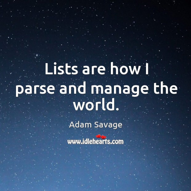 Image, Lists are how I parse and manage the world.