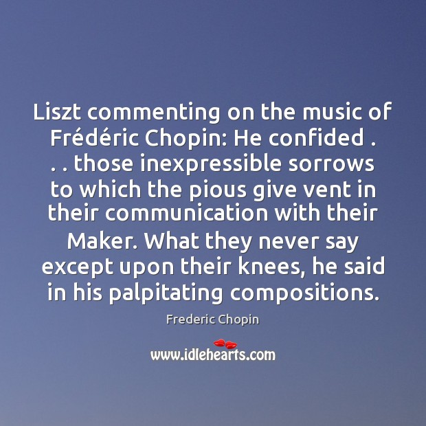 Liszt commenting on the music of Frédéric Chopin: He confided . . . Image