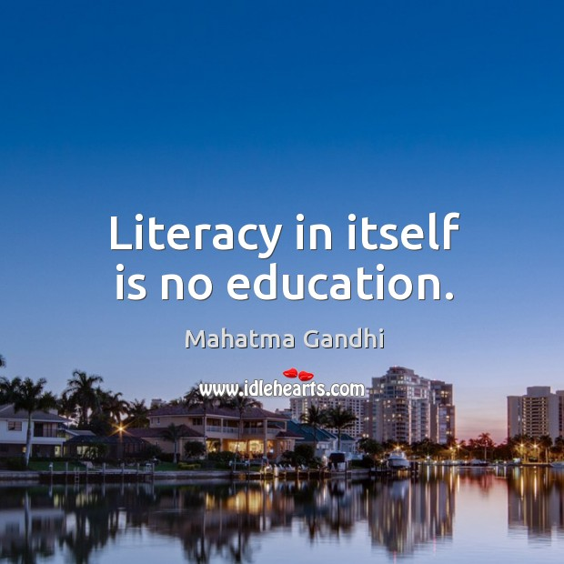 Image, Literacy in itself is no education.
