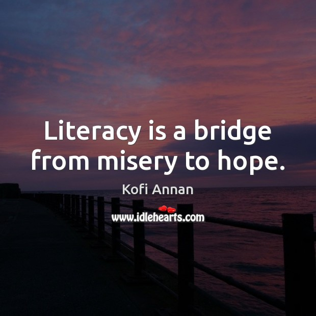 Image, Literacy is a bridge from misery to hope.
