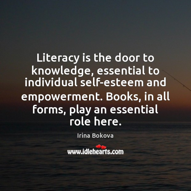 Literacy is the door to knowledge, essential to individual self-esteem and empowerment. Image