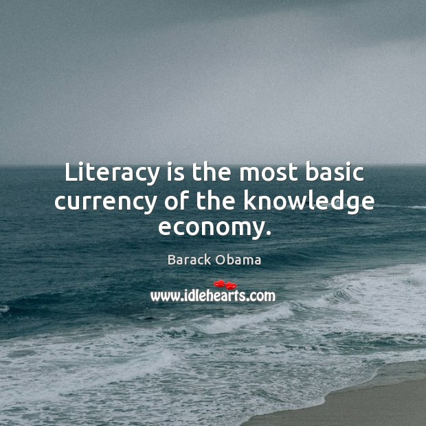 Image, Literacy is the most basic currency of the knowledge economy.